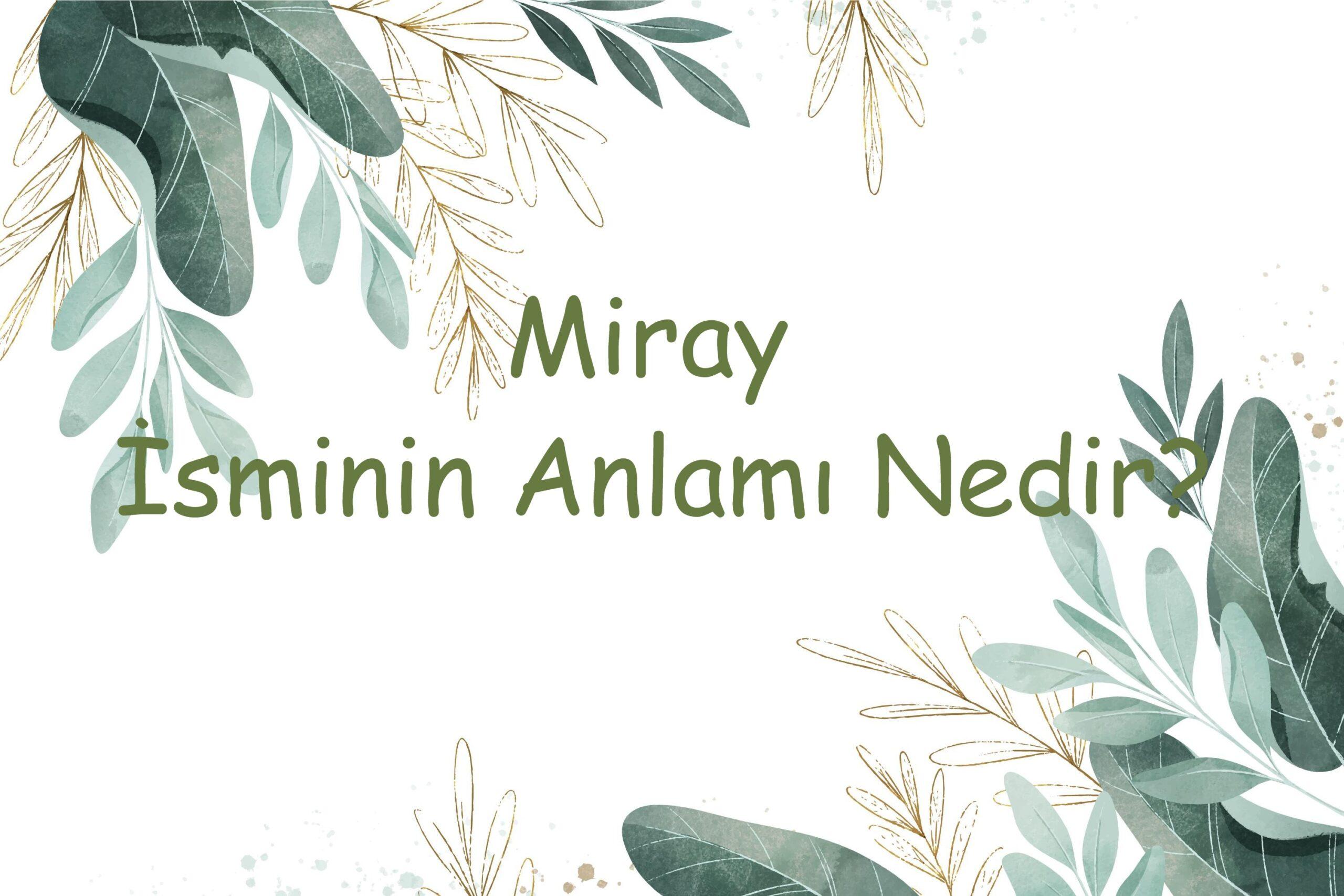 Farsça kökenli olan Miray isminin anlamı nedir?